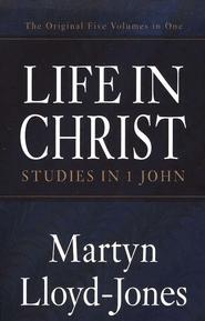Life in Christ: Studies in 1 John