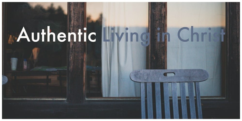 Authentic Living in Christ