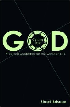 Getting into God: Practical Guidelines for the Christian Life