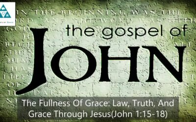 #7: The Fullness of Grace: Law, Truth and Grace through Jesus[Sermon]