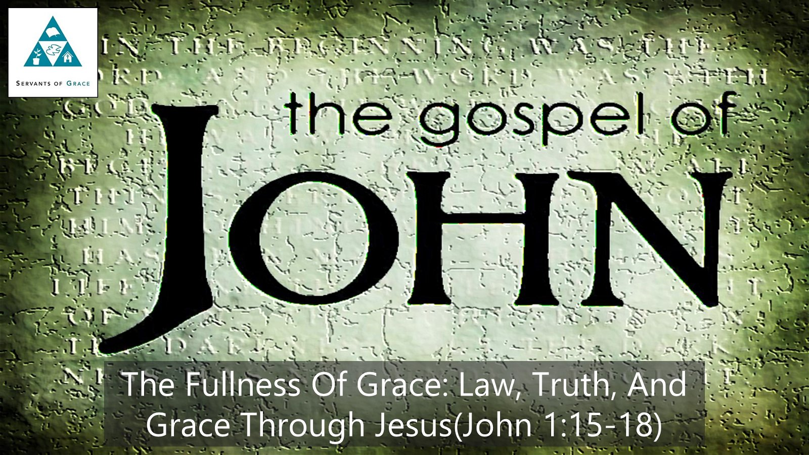 #7: The Fullness of Grace: Law, Truth and Grace through Jesus[Sermon] 1