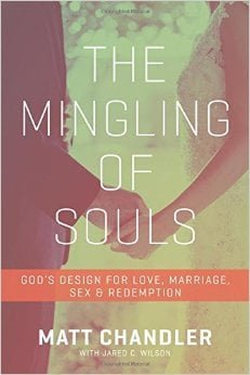 The Mingling Of Souls: God's Design For Love, Marriage, Sex and Redemption