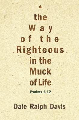 The Way of the Righteous in the Muck of Life: Psalm 1-12