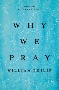 Why We Pray by William Phillip