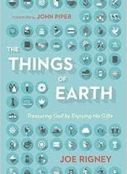 The Things of Earth by Joe Rigney