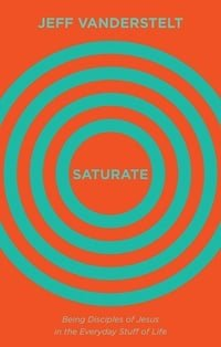 Saturate Being Disciples of Jesus in the Everyday Stuff of Life