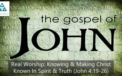 #23: Real Worship: Knowing and Making Known Christ in Spirit and Truth[Sermon]