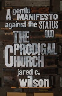 The Prodigal Church A Gentle Manifesto Against the Status Quo