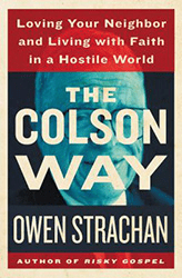 The Colson Way Loving Your Neighbor and Living with Faith in a Hostile World