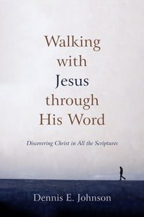 Walking with Jesus through His Word Discovering Christ in All the Scriptures