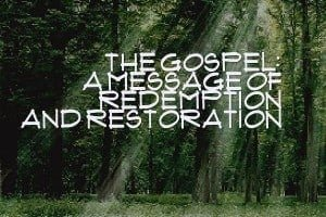 The Gospel: A Message of Redemption and Restoration