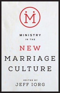 Ministry in the New Marriage Culture Edited by Jeff Iorg