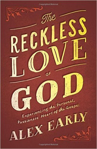 The Reckless Love of God Experiencing the Personal Passionate Heart of the Gospel