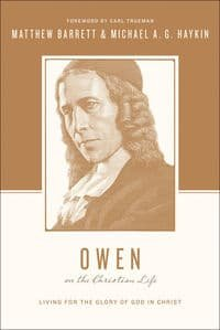 Owen on the Christian Life Living For The Glory of God In Christ
