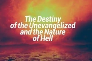 The Destiny of the Unevangelized and the Nature of Hell
