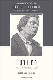 """A Review of """"Luther on the Christian Life"""" by Carl Trueman"""