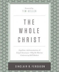 """A Review of """"The Whole Christ"""" by Sinclair Ferguson"""