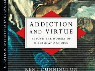 """A Review of """"Addiction and Virtue"""" by Kent Dunnington"""