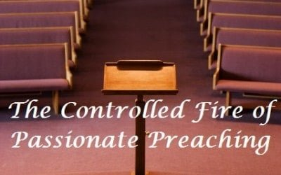 The Controlled Fire of Passionate Preaching