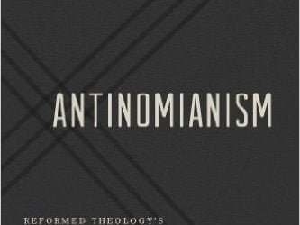 Antinomianism: Reformed Theology's Unwelcome Guest by Mark Jones