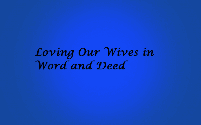 Loving Our Wives in Word and Deed