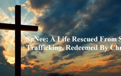 SuNee: A Life Rescued From Sex Trafficking, Redeemed By Christ