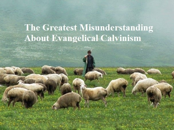 The Greatest Misunderstanding About Evangelical Calvinism 1