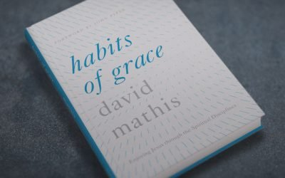 """A Review of """"Habits of Grace"""" by David Mathis"""