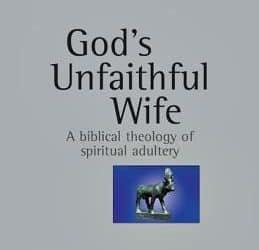 God's Unfaithful Wife: A Biblical Theology of Spiritual Adultery (Raymond C. Ortlund, Jr.)