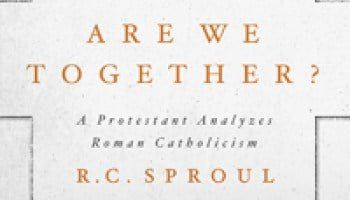 Are We Together? A Protestant Analyzes Roman Catholicism by R.C. Sproul