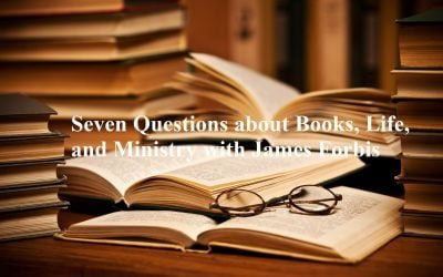 Seven Questions about Books, Life, and Ministry with James Forbis