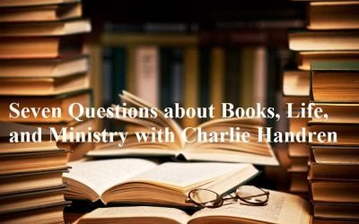 Seven Questions about Books, Life, and Ministry with Charlie Handren