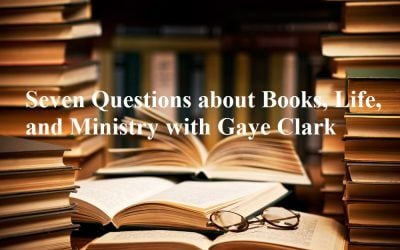 Seven Questions about Books, Life, and Ministry with Gaye Clark