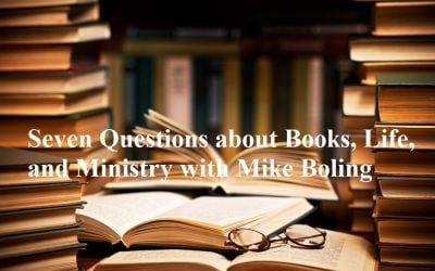 Seven Questions about Books, Life, and Ministry with Mike Boling