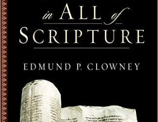 Preaching Christ in All of Scripture (Edmund P. Clowney)