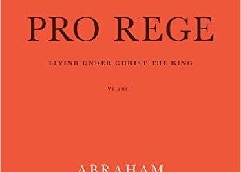 Pro Rege: Living Under Christ's Kingship, Volume 1 (Abraham Kuyper)