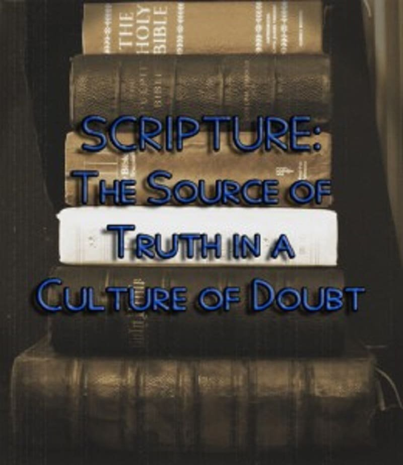 Scripture: The Source of Truth in a Culture of Doubt 1