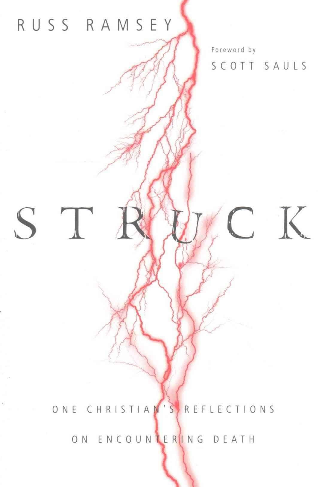 Struck: One Christian's Reflections on Encountering Death (Russ Ramsey) 1