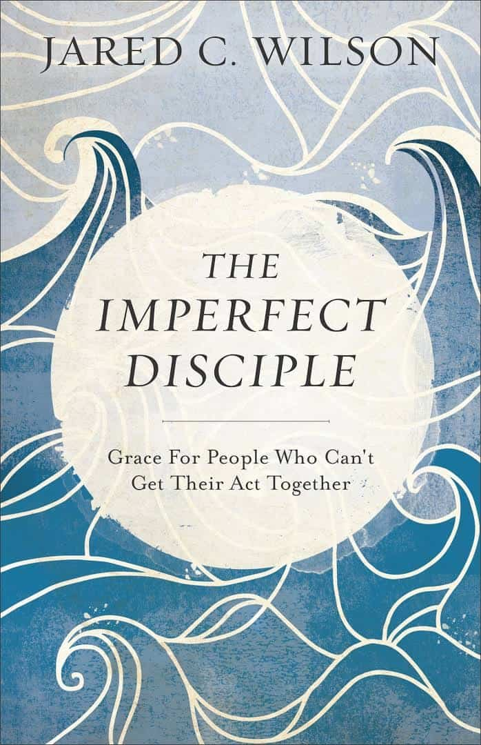 The Imperfect Disciple: Grace for People Who Can't Get Their Act Together (Jared C. Wilson) 1