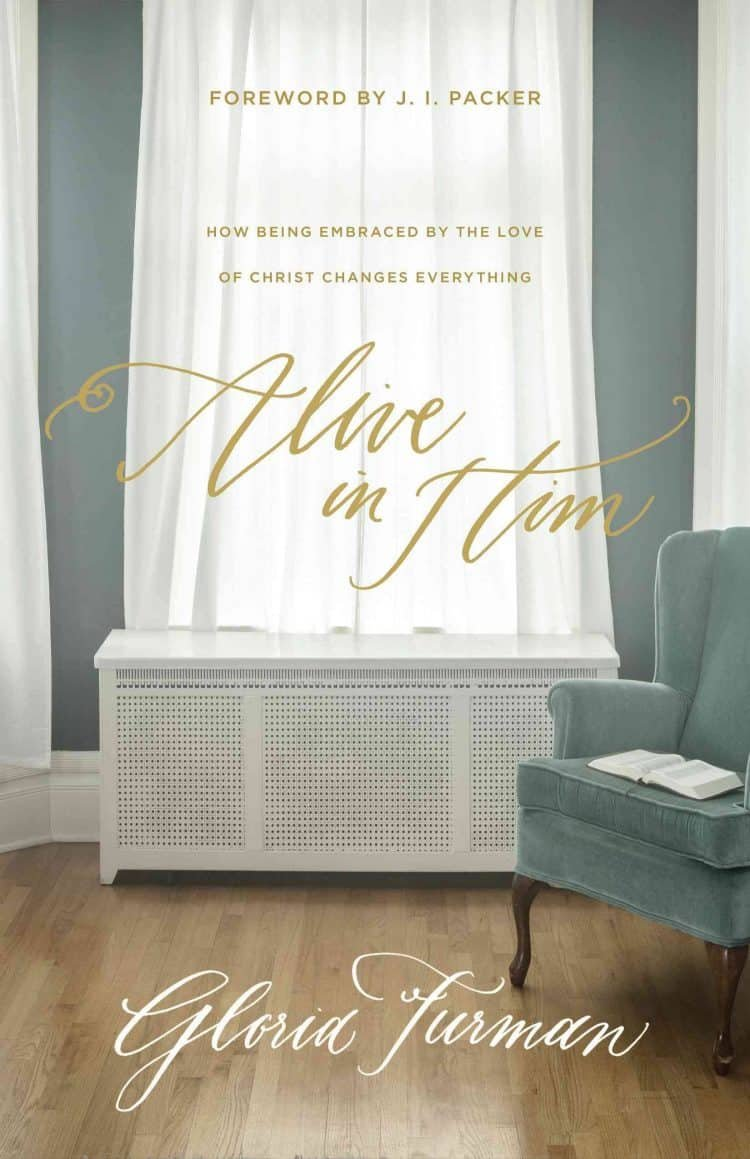 Alive in Him: How Being Embraced by the Love of Christ Changes Everything by Gloria Furman 1