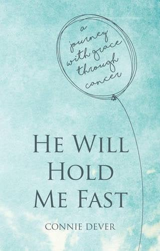 He Will Hold Me Fast: A Journey with Grace through Cancer 1