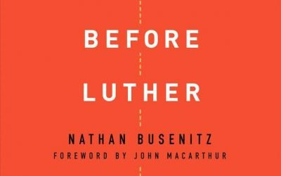 Long Before Luther: Tracing the Heart of the Gospel From Christ to the Reformation by Nathan Busenitz