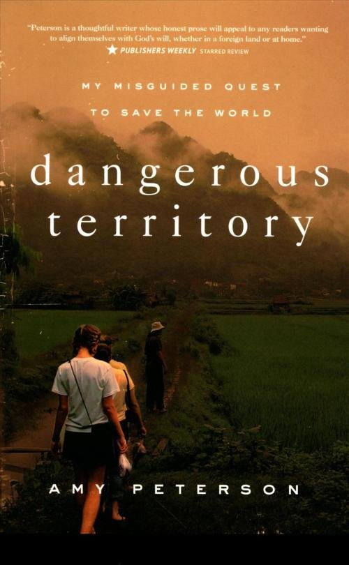 Dangerous Territory: My Misguided Quest to Save the World by Amy Peterson 1