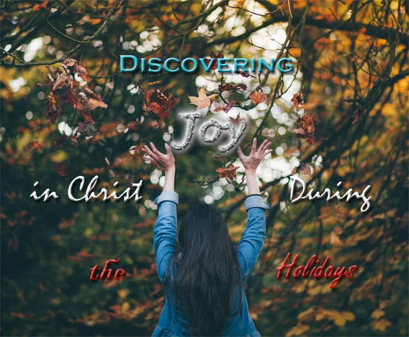 Discovering Joy in Christ During the Holidays 1