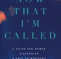 Now That I'm Called: A Guide for Women Discerning a Call to Ministry by Kristen Padilla