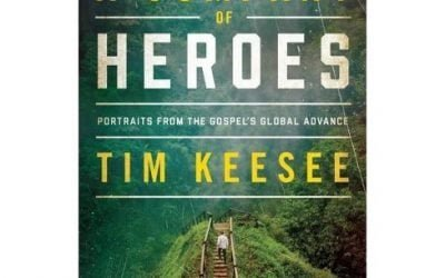 A Company of Heroes: Portraits From the Gospel's Global Advance – Tim Keesee (2019)