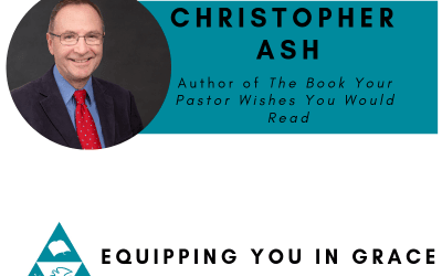 Christopher Ash- The Book Your Pastor Wishes You Would Read (But Is Too Embarrassed to Ask)