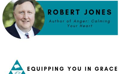 Robert D. Jones– Anger: Calming Your Heart