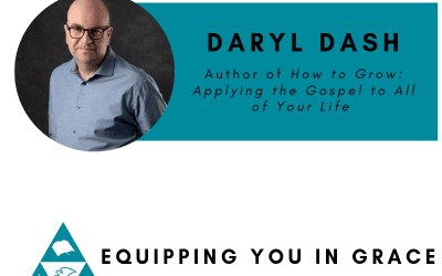 Darryl Dash–Gospel Habits for the Christian Life in the Local Church