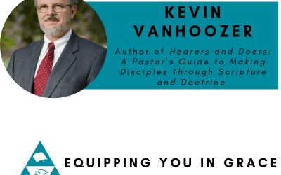 Kevin Vanhoozer- Hearers and Doers: A Pastor's Guide to Making Disciples Through Scripture and Doctrine